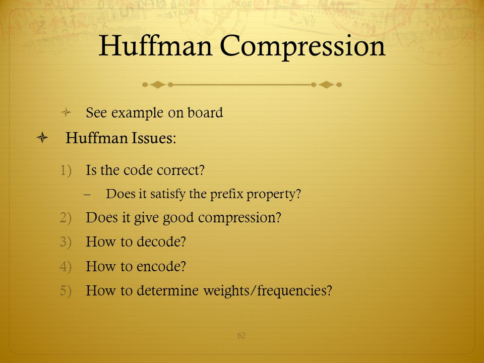 Huffman Compression Huffman Issues: See example on board