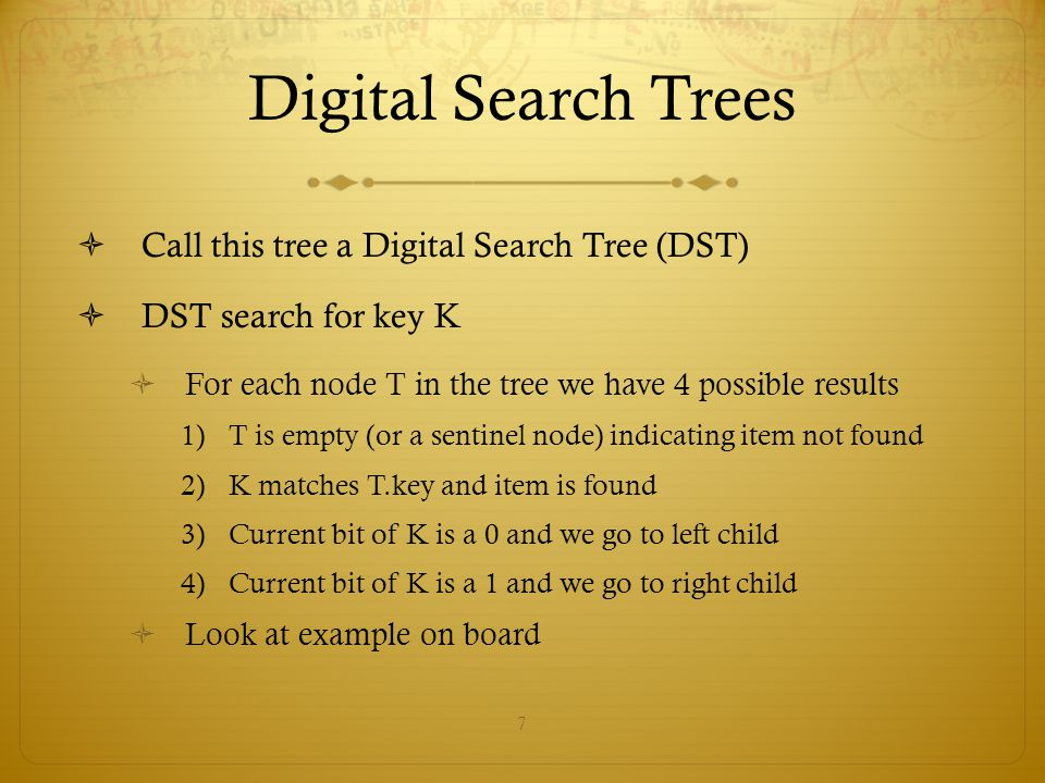 Digital Search Trees Call this tree a Digital Search Tree (DST)