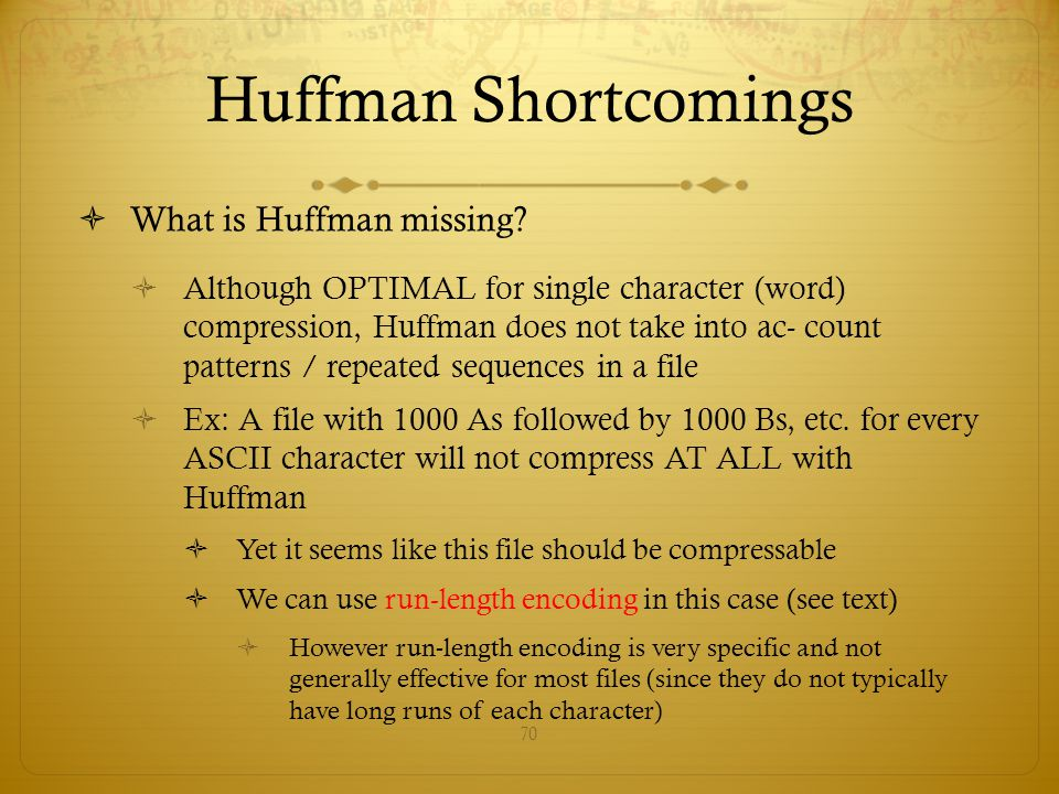 Huffman Shortcomings What is Huffman missing