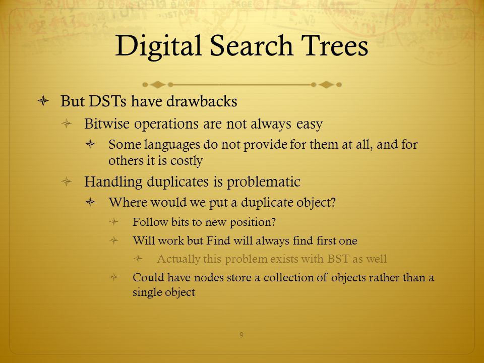 Digital Search Trees But DSTs have drawbacks