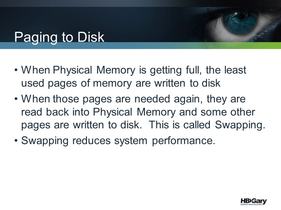 Paging to Disk When Physical Memory is getting full, the least used pages of memory are written to disk.
