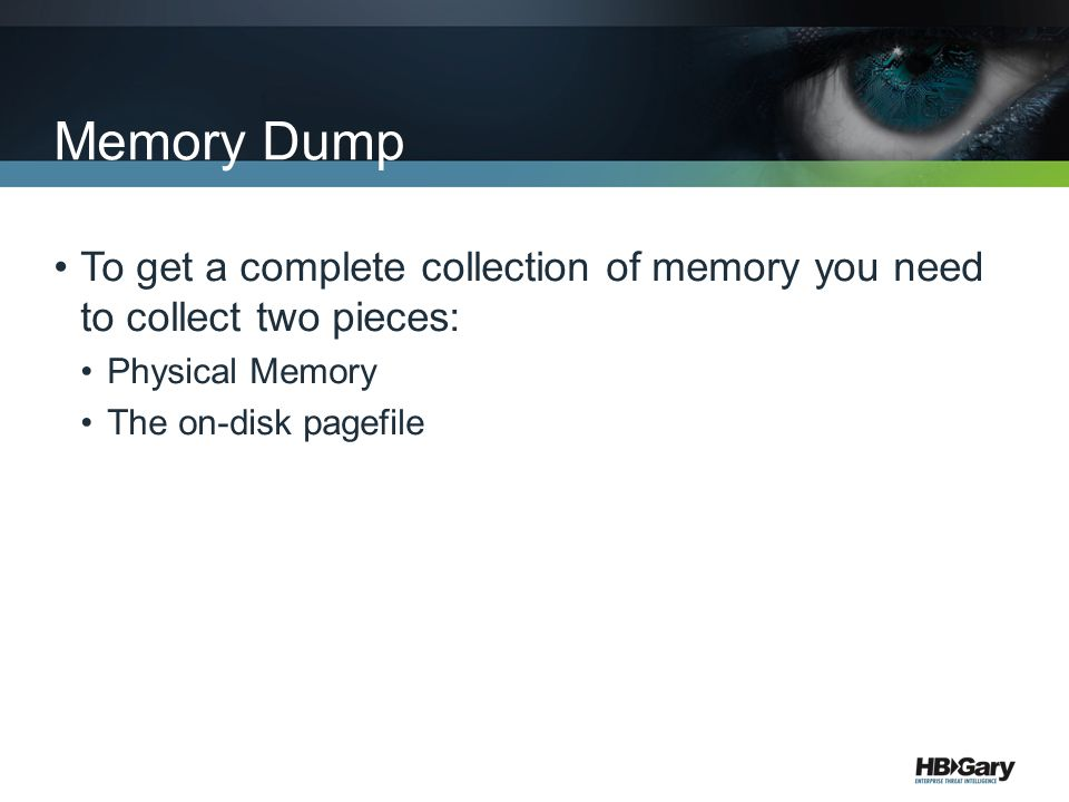 Memory Dump To get a complete collection of memory you need to collect two pieces: Physical Memory.