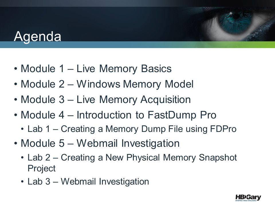 Agenda Module 1 – Live Memory Basics Module 2 – Windows Memory Model