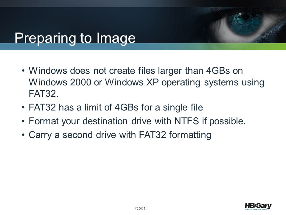 Preparing to Image Windows does not create files larger than 4GBs on Windows 2000 or Windows XP operating systems using FAT32.