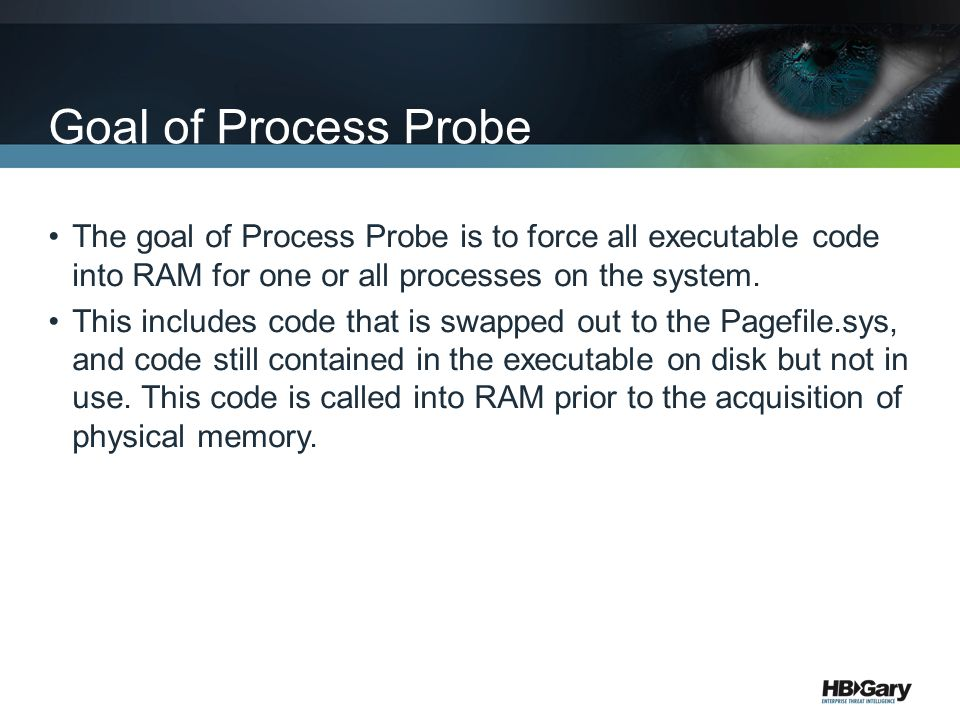 Goal of Process Probe The goal of Process Probe is to force all executable code into RAM for one or all processes on the system.