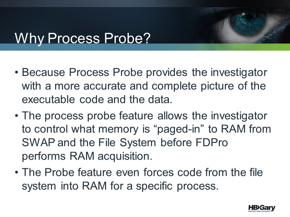 Why Process Probe Because Process Probe provides the investigator with a more accurate and complete picture of the executable code and the data.