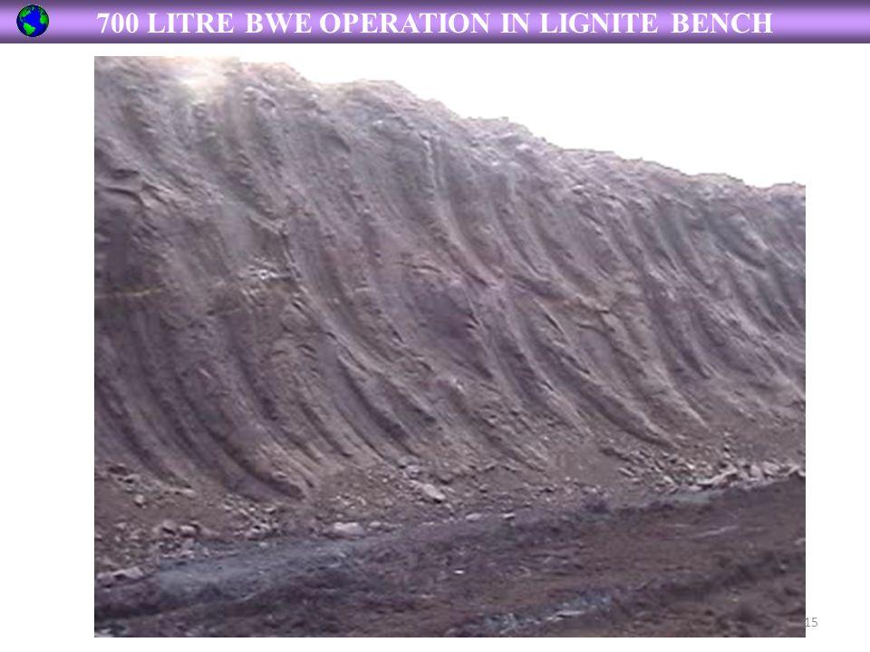 700 LITRE BWE OPERATION IN LIGNITE BENCH