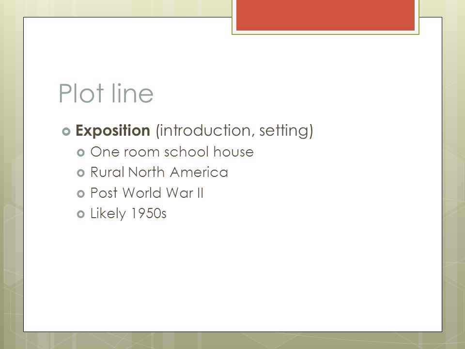 Plot line Exposition (introduction, setting) One room school house