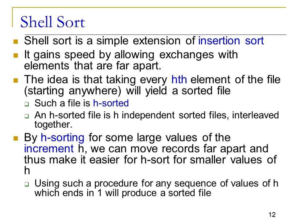 Shell Sort Shell sort is a simple extension of insertion sort