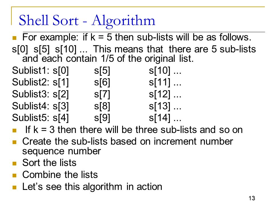 Shell Sort - Algorithm For example: if k = 5 then sub-lists will be as follows.