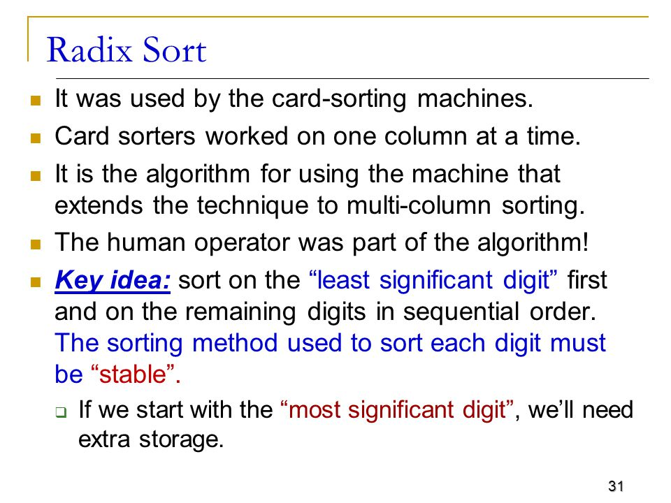 Radix Sort It was used by the card-sorting machines.