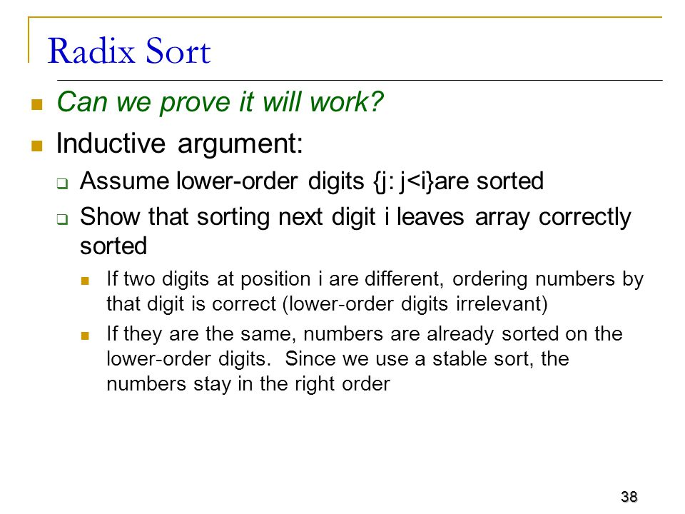Radix Sort Can we prove it will work Inductive argument: