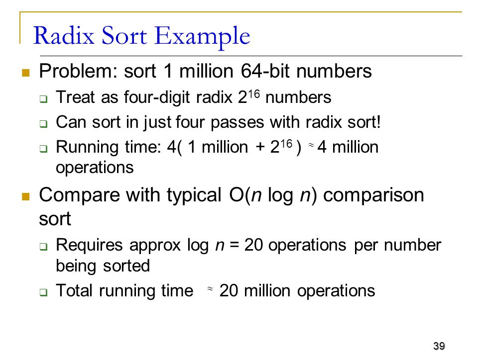 Radix Sort Example Problem: sort 1 million 64-bit numbers
