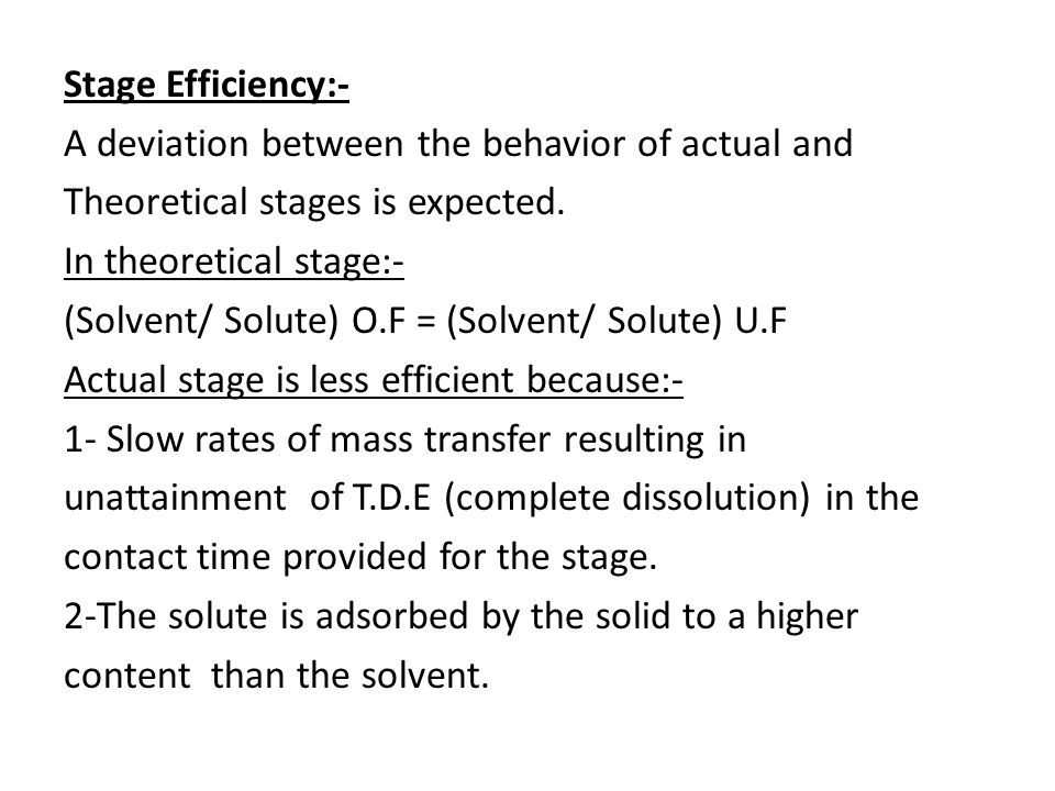 Stage Efficiency:- A deviation between the behavior of actual and Theoretical stages is expected.