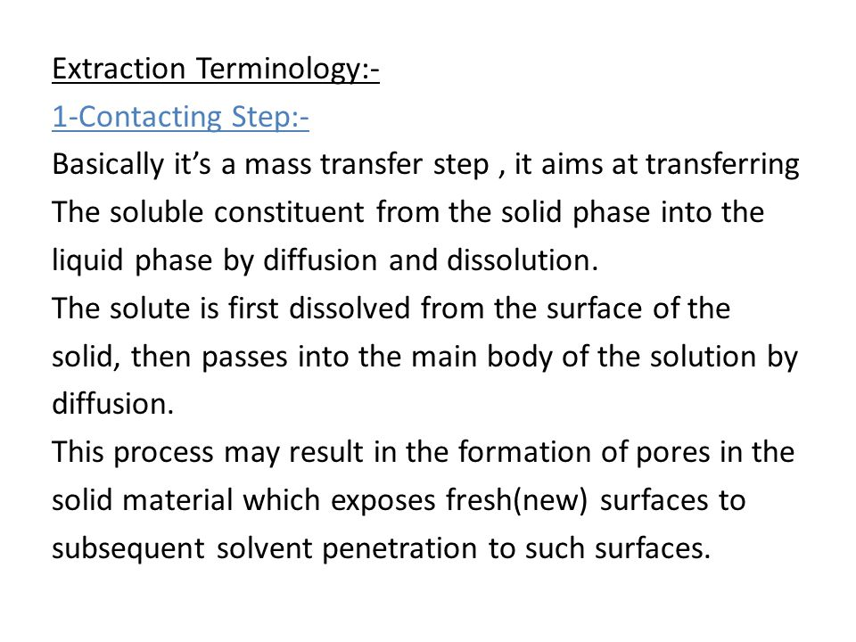 Extraction Terminology:- 1-Contacting Step:- Basically it's a mass transfer step , it aims at transferring The soluble constituent from the solid phase into the liquid phase by diffusion and dissolution.