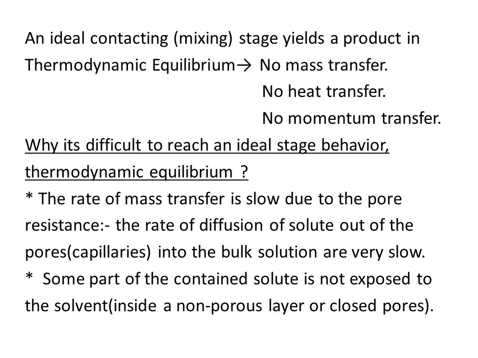 An ideal contacting (mixing) stage yields a product in Thermodynamic Equilibrium→ No mass transfer.