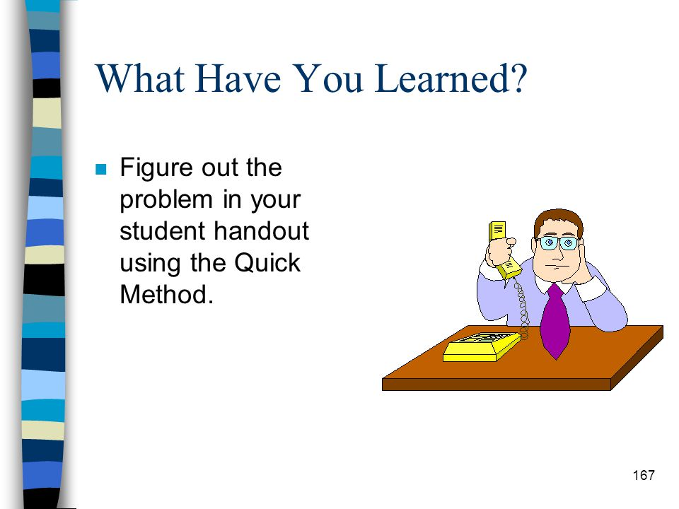 What Have You Learned Figure out the problem in your student handout using the Quick Method.