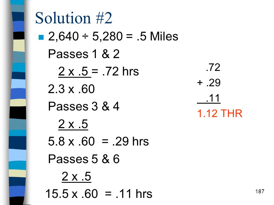 Solution #2 2,640 ÷ 5,280 = .5 Miles Passes 1 & 2 2 x .5 = .72 hrs