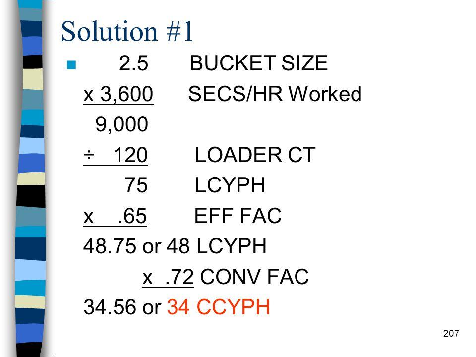 Solution #1 2.5 BUCKET SIZE x 3,600 SECS/HR Worked 9,000