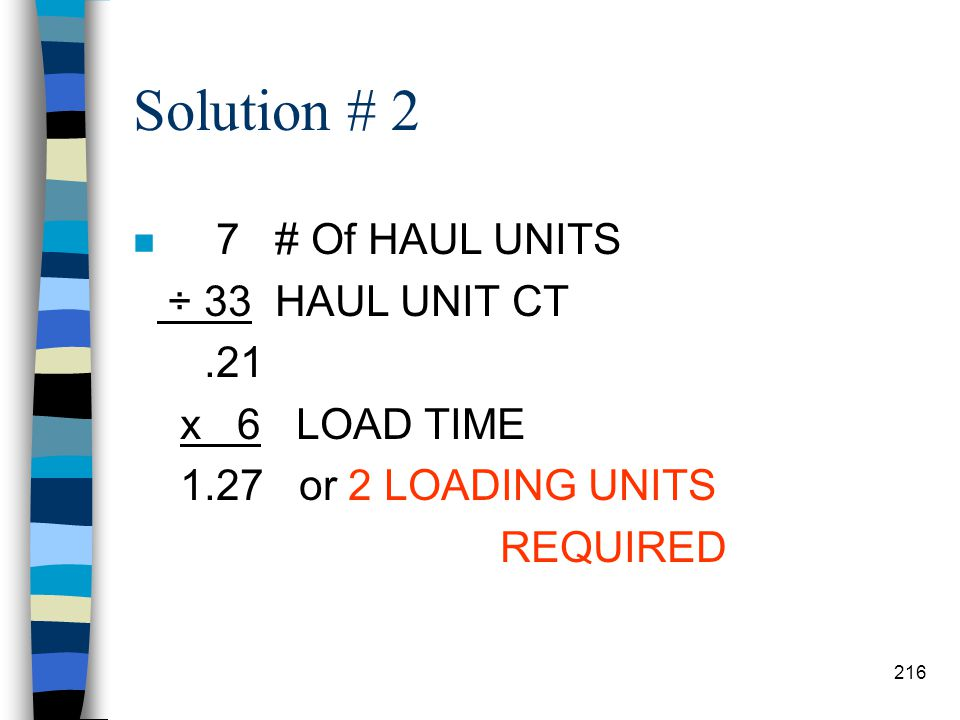 Solution # 2 7 # Of HAUL UNITS ÷ 33 HAUL UNIT CT .21 x 6 LOAD TIME