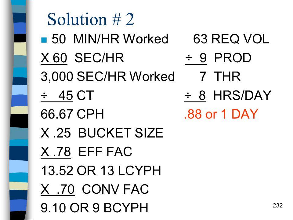 Solution # 2 50 MIN/HR Worked 63 REQ VOL X 60 SEC/HR ÷ 9 PROD