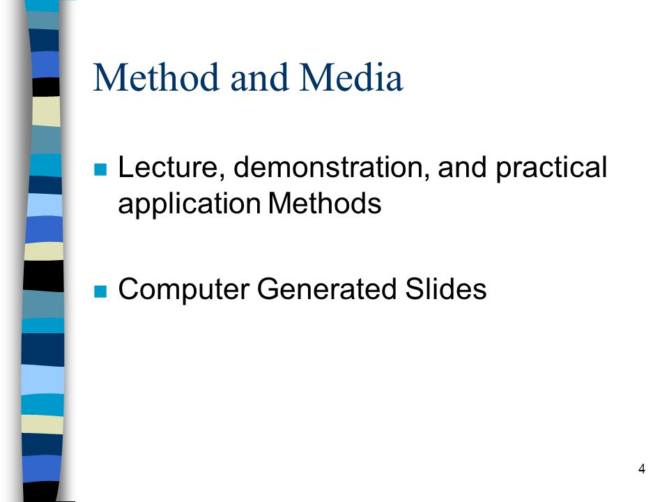 Method and Media Lecture, demonstration, and practical application Methods.