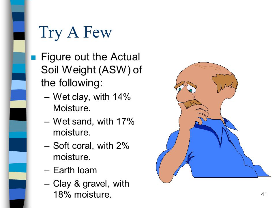 Try A Few Figure out the Actual Soil Weight (ASW) of the following: