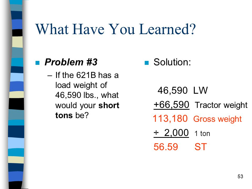 What Have You Learned Problem #3 Solution: 46,590 LW