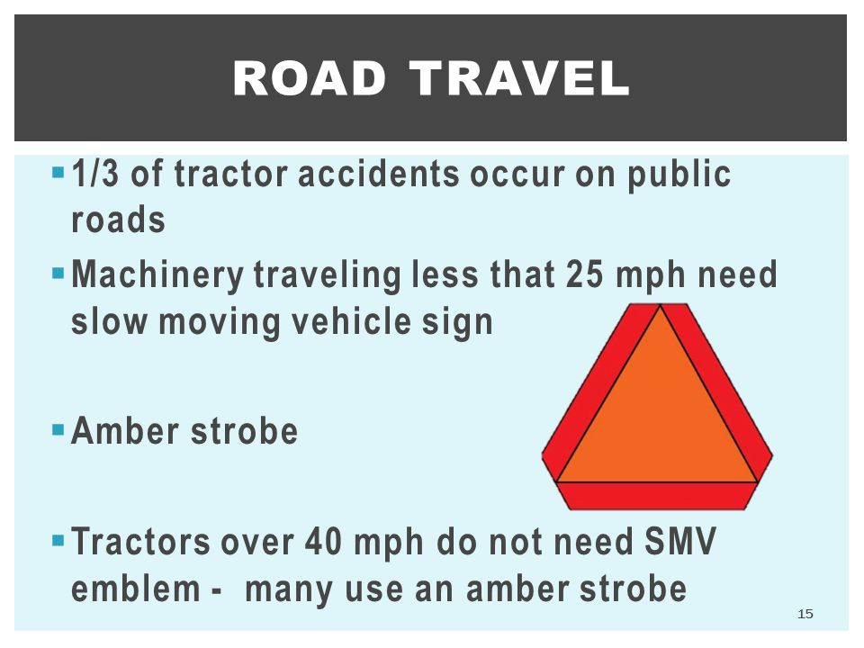 Road Travel 1/3 of tractor accidents occur on public roads