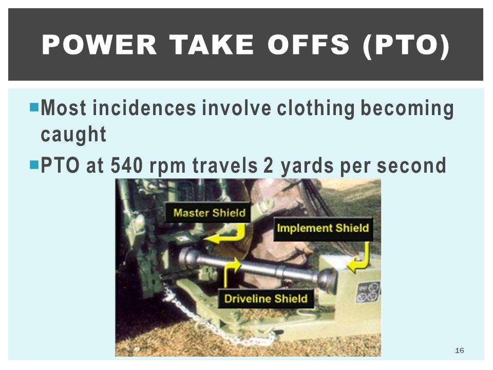 Power Take OFFS (PTO) Most incidences involve clothing becoming caught