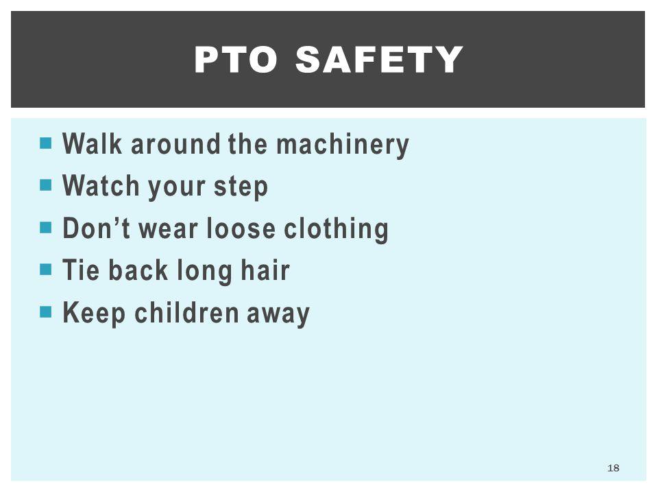 PTO SAFETY Walk around the machinery Watch your step