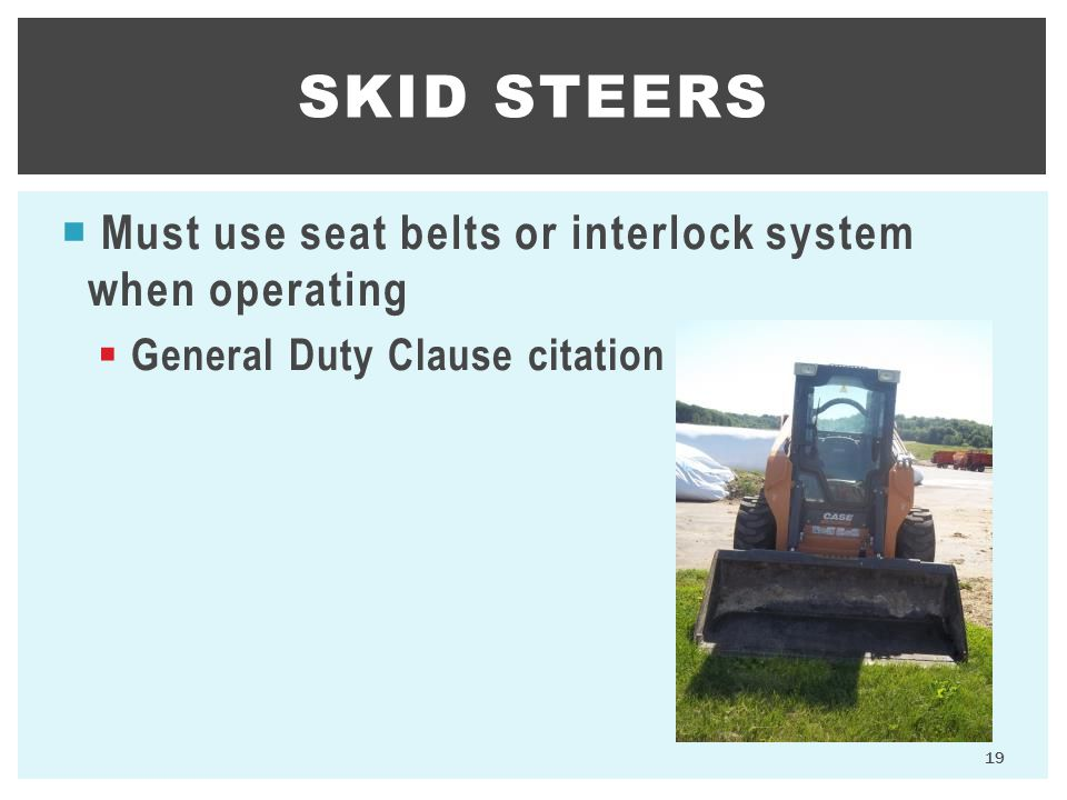 Skid Steers Must use seat belts or interlock system when operating