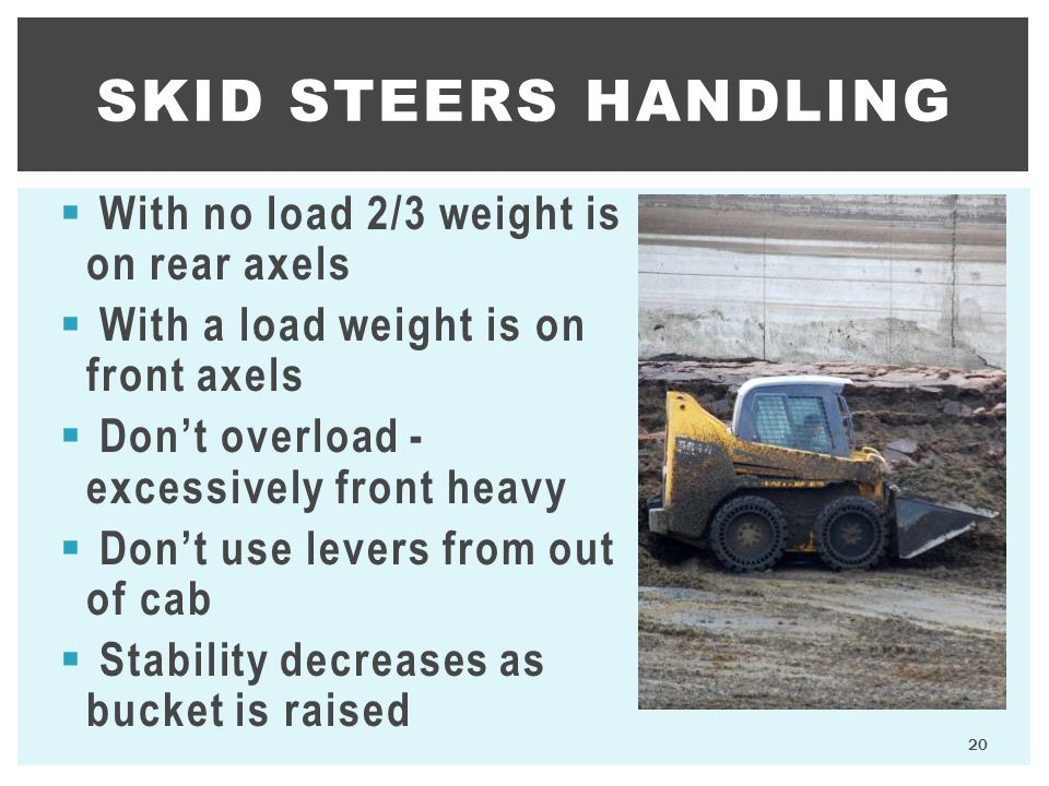 Skid Steers handling With no load 2/3 weight is on rear axels