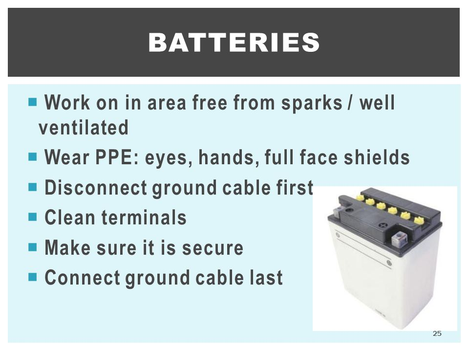 Batteries Work on in area free from sparks / well ventilated