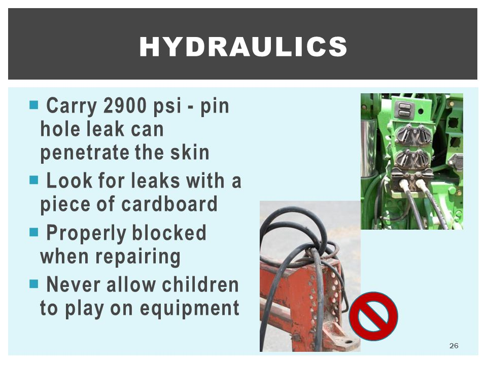 Hydraulics Carry 2900 psi - pin hole leak can penetrate the skin