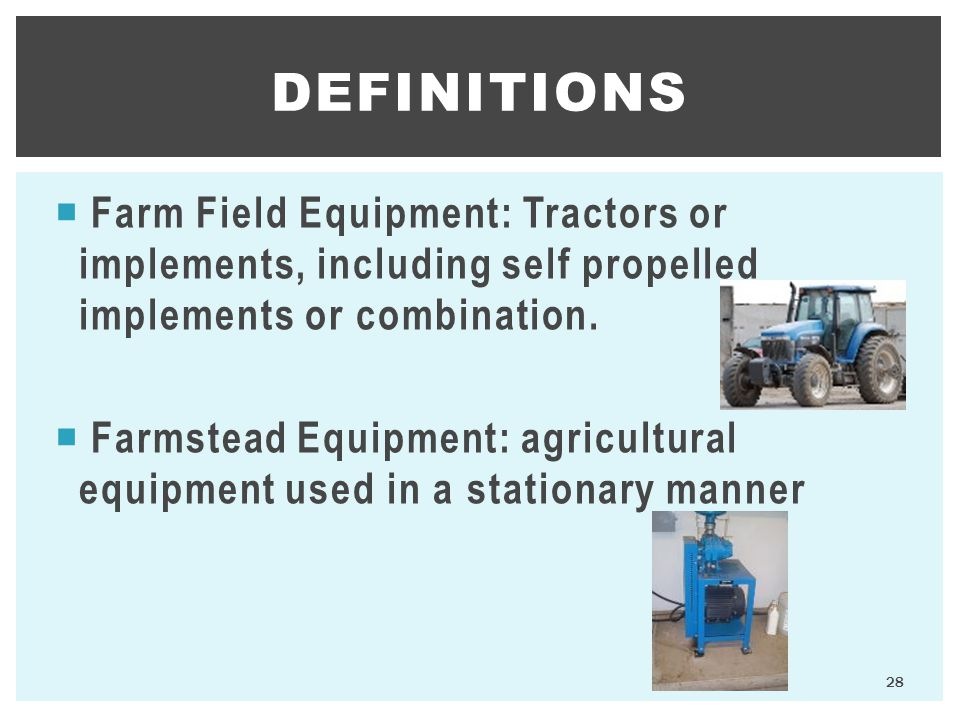 Definitions Farm Field Equipment: Tractors or implements, including self propelled implements or combination.