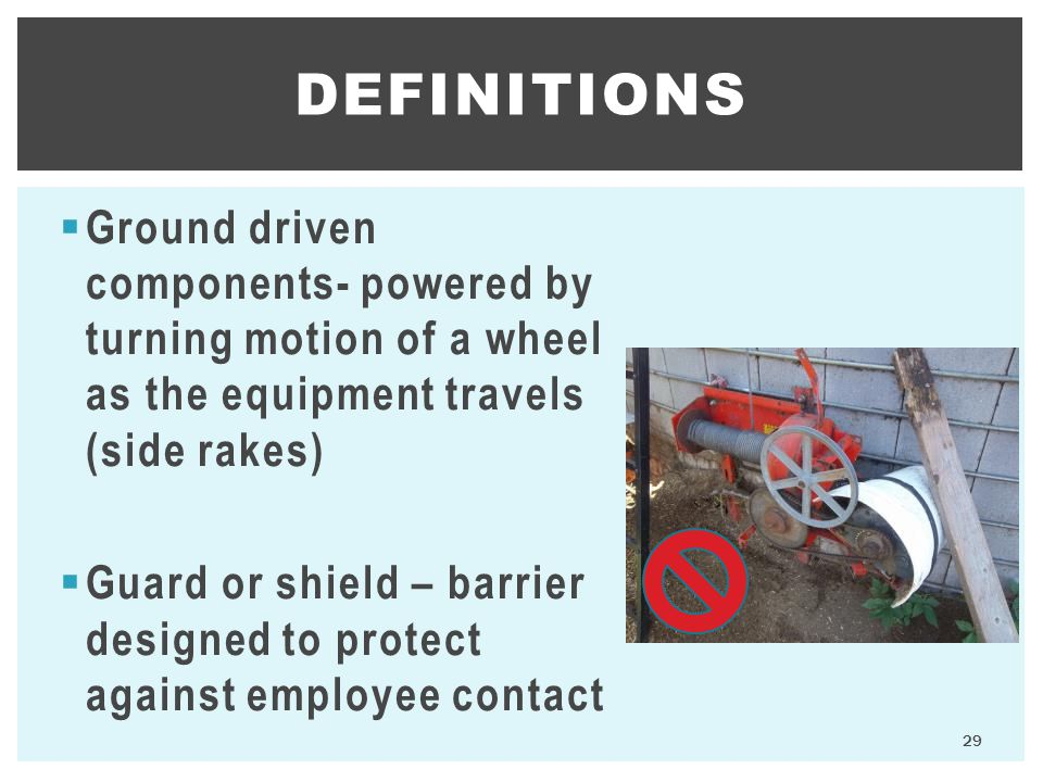 Definitions Ground driven components- powered by turning motion of a wheel as the equipment travels (side rakes)