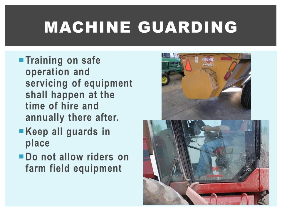 Machine Guarding Training on safe operation and servicing of equipment shall happen at the time of hire and annually there after.