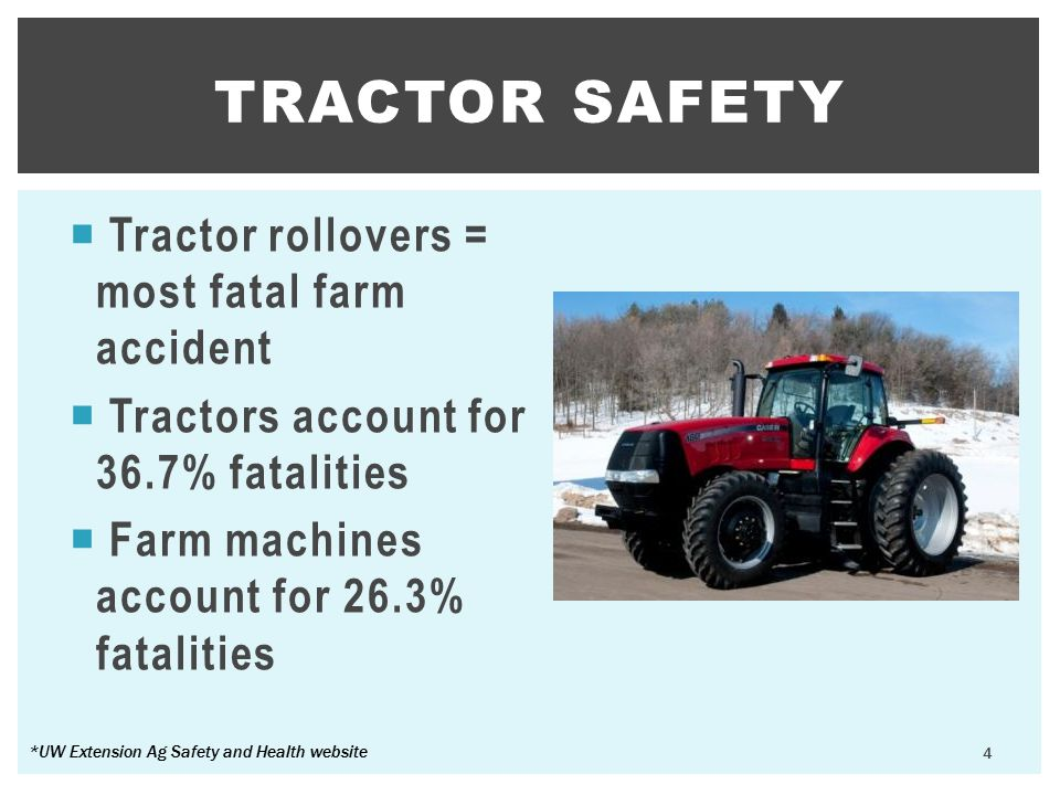 Tractor safety Tractor rollovers = most fatal farm accident