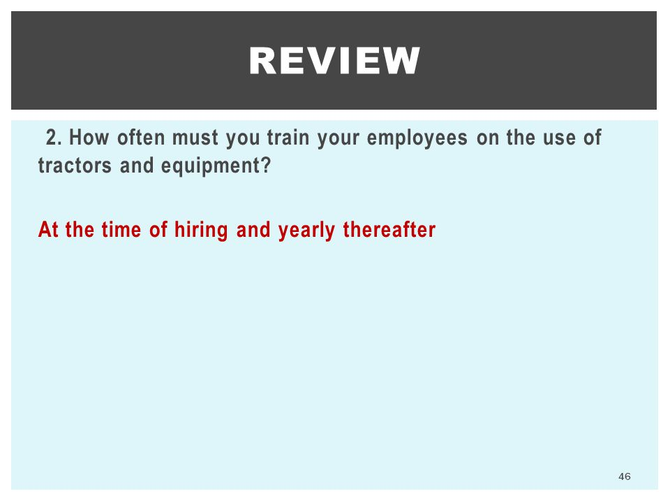 REVIEW At the time of hiring and yearly thereafter