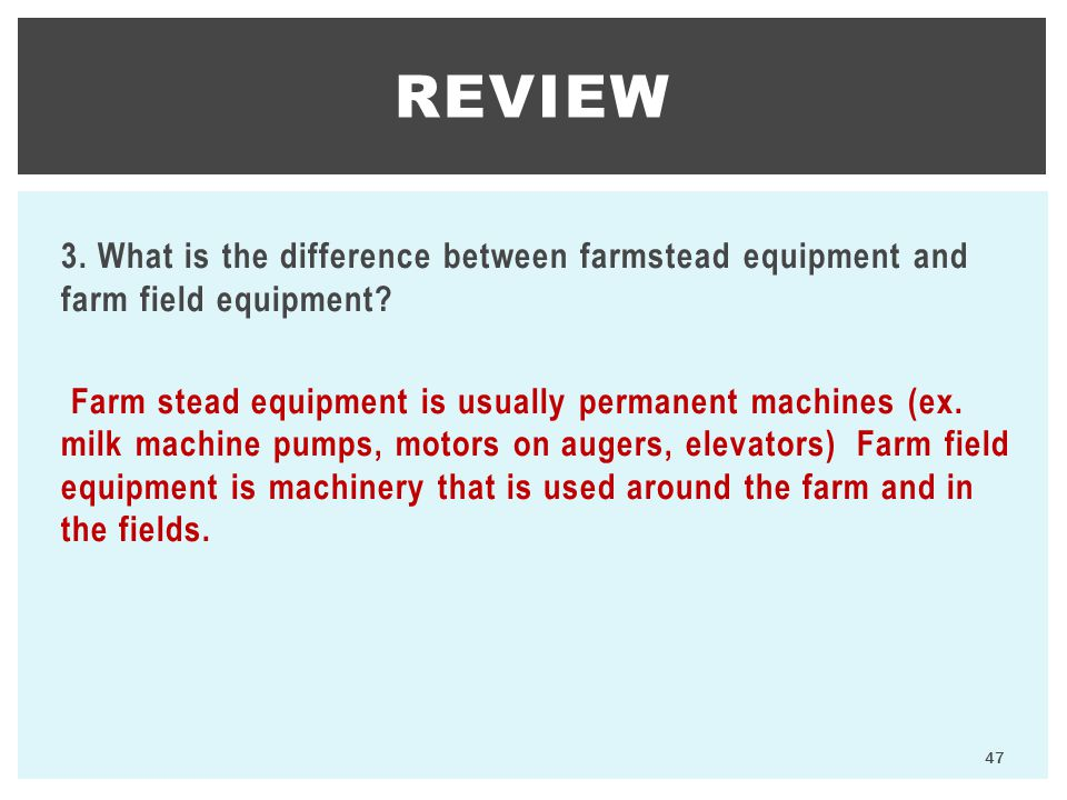 REVIEW 3. What is the difference between farmstead equipment and farm field equipment