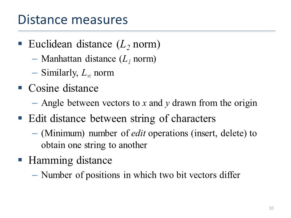 Distance measures Euclidean distance (L2 norm) Cosine distance