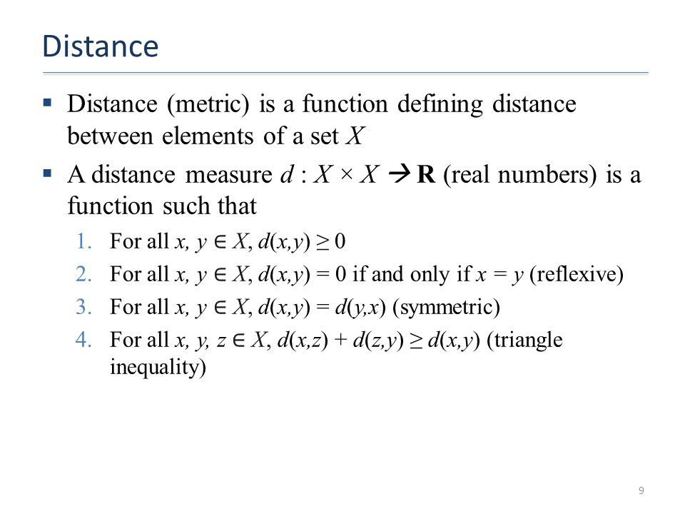 Distance Distance (metric) is a function defining distance between elements of a set X.