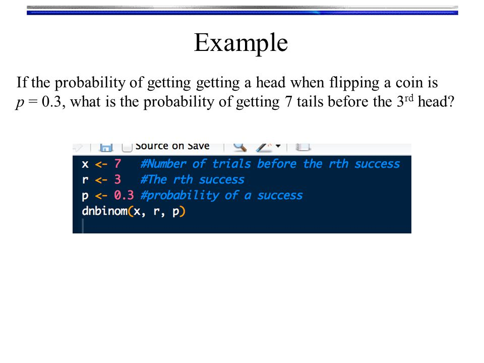 Example If the probability of getting getting a head when flipping a coin is.
