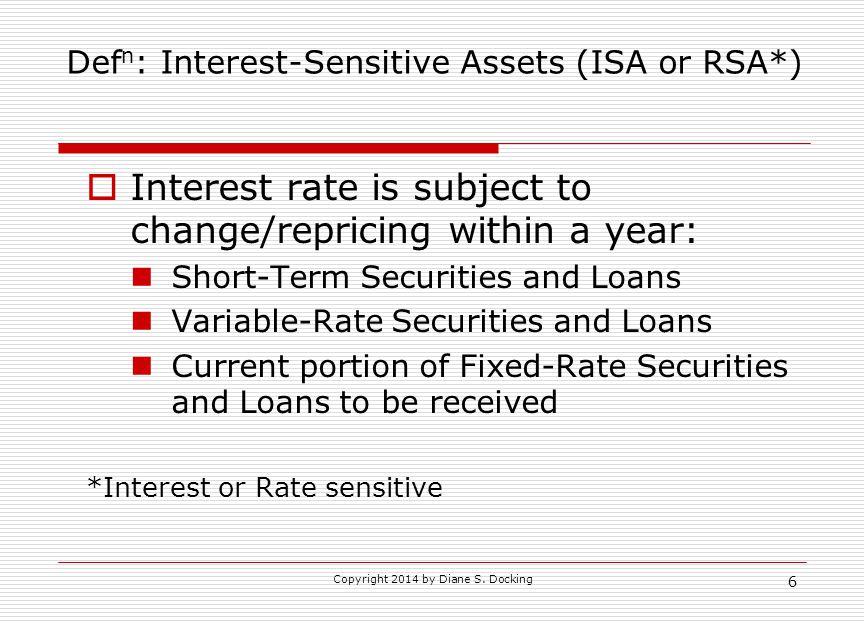 Defn: Interest-Sensitive Assets (ISA or RSA*)