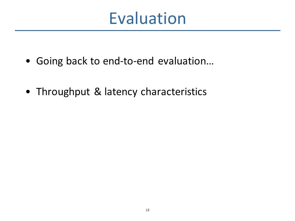 Evaluation Going back to end-to-end evaluation…