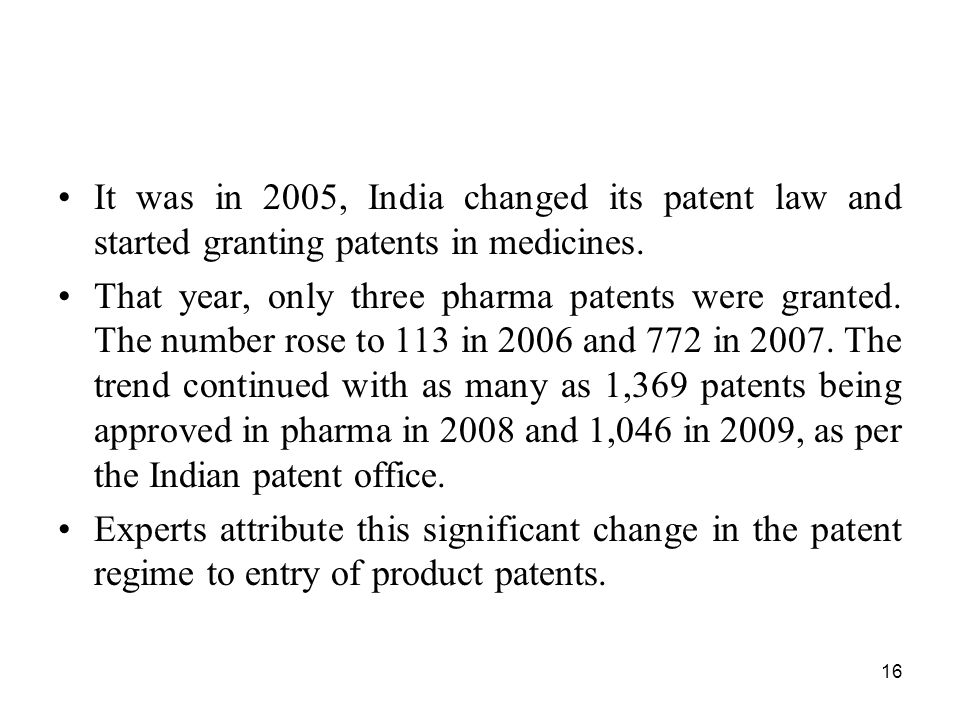 It was in 2005, India changed its patent law and started granting patents in medicines.