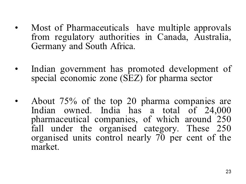Most of Pharmaceuticals have multiple approvals from regulatory authorities in Canada, Australia, Germany and South Africa.