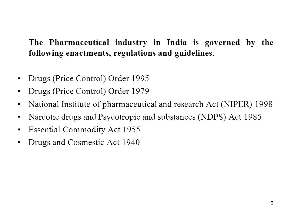 The Pharmaceutical industry in India is governed by the following enactments, regulations and guidelines: