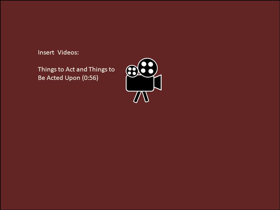 Insert Videos: Things to Act and Things to Be Acted Upon (0:56)